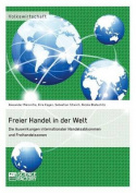 Freier Handel in Der Welt. Die Auswirkungen Internationaler Handelsabkommen Und Freihandelszonen [GER]