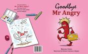 Goodbye Mr Angry