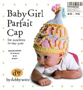 Baby Girl Parfait Cap - Debby Ware Knitting Pattern