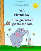 Childrens Italian: Jojo Playful Day. Una giornata di giochi con Jojo