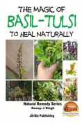 The Magic of Basil - Tulsi to Heal Naturally