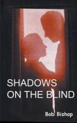 Shadows on the Blind