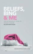 Beliefs, Bing & Me