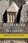 Zechariah: The Prophet of Messiah