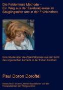Die Feldenkrais Methode - Ein Weg Aus Der Zerebralparese Im Sauglingsalter Und in Der Fruhkindheit [GER]