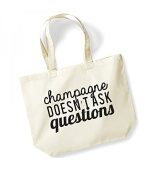 Large Tote Bag 'Champagne Doesn't Ask Questions' - Canvas Fun Slogan Travel/Shopper/Beach/Gym Bag