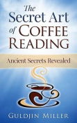 The Secret Art of Coffee Reading