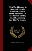 With the Tibetans in Tent and Temple; Narrative of Four Years' Residence on the Tibetan Border, and of a Journey Into the Far Interior