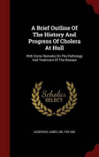 A Brief Outline of the History and Progress of Cholera at Hull
