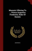 Masonic Offering to ... Prince Augustus Frederick, Duke of Sussex