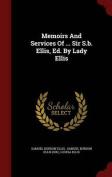 Memoirs and Services of ... Sir S.B. Ellis, Ed. by Lady Ellis