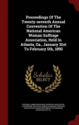 Proceedings of the Twenty-Seventh Annual Convention of the National American Woman Suffrage Association, Held in Atlanta, Ga., January 31st to February 5th, 1895