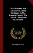 The Disuse of the Athanasian Creed Advisable in the Present State of the Church of England and Ireland