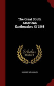 The Great South American Earthquakes of 1868