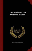 True Stories of the American Indians