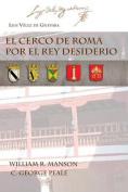 El Cerco de Roma Por El Rey Desiderio [Spanish]