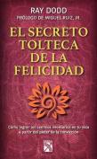 Secreto Tolteca de La Felicidad [Spanish]
