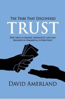 The Tribe That Discovered Trust: How Trust Is Created, Propagated, Lost and Regained in Commercial Interactions