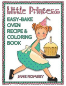Little Princess Easy Bake Oven Recipe & Coloring Book  : 64 Recipes with Journal Pages and 30 Fun Coloring Designs