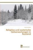 Religiose Und Esoterische Heilserwartungen in Russland [GER]