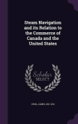 Steam Navigation and Its Relation to the Commerce of Canada and the United States