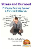 Stress and Burnout - Protecting Yourself Against a Nervous Breakdown