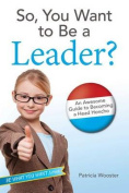 So, You Want to Be a Leader?