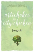 Artichokes & City Chicken  : Reflections on Faith, Grief, and My Mother's Italian Cooking