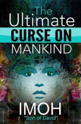 The Ultimate Curse on Mankind