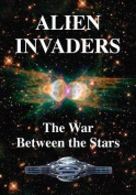 Alien Invaders - The War Between the Stars