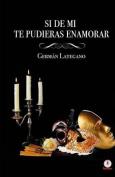 Si de Mi... Te Pudieras Enamorar [Spanish]