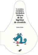 La Verdadera, Verdadera, Verdadera Historia de Las Lagrimas de Cocodrilo [Board book] [Spanish]