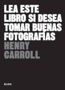 Lea Este Libro Si Desea Tomar Buenas Fotografias [Spanish]