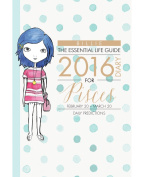 By Billie the Essential Life Guide Pisces 2016 Diary