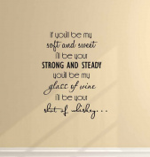 Wall Decal If you'll be my soft and sweet I'll be your strong and steady you'll be my glass of wine I'll be your shot of whiskey. Vinyl Wall quote saying art sticker