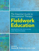 The Essential Guide to Occupational Therapy Fieldwork Education