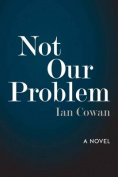 Not Our Problem: A Novel
