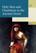 Holy Men and Charlatans in the Ancient Novel