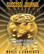 Success Journal Mining Your P's & Q's  : 101 Thoughts to Help You Succeed Every Day