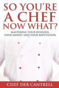 So You're a Chef Now What?