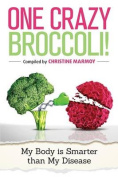 One Crazy Broccoli - My Body Is Smarter Than My Disease
