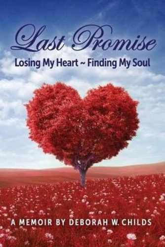 Last Promise: Losing My Heart Finding My Soul by Deborah W Childs
