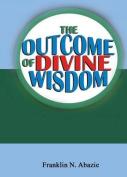 The Outcome of Divine Wisdom