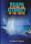 Walking in Victory and Authority of the Truth