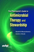The Pharmacist's Guide to Antimicrobial Therapy and Stewardship