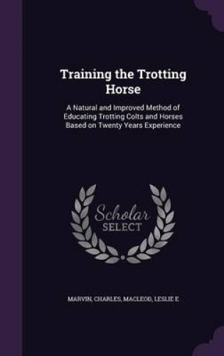 Training-the-Trotting-Horse-A-Natural-and-Improved-Method-of-Educating-Trotting