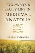 Foodways and Daily Life in Medieval Anatolia