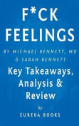 Analysis & Review F*ck Feelings  : One Shrink's Practical Advice for Managing All Life's Impossible Problems by Michael Bennett, MD and Sarah Bennett