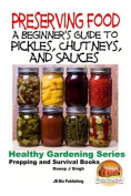 Preserving Food - A Beginner's Guide to Pickles, Chutneys and Sauces