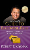 Rich Dad's Guide to Becoming Rich Without Cutting Up Your Credit Cards (Rich Dad's  [Audio]